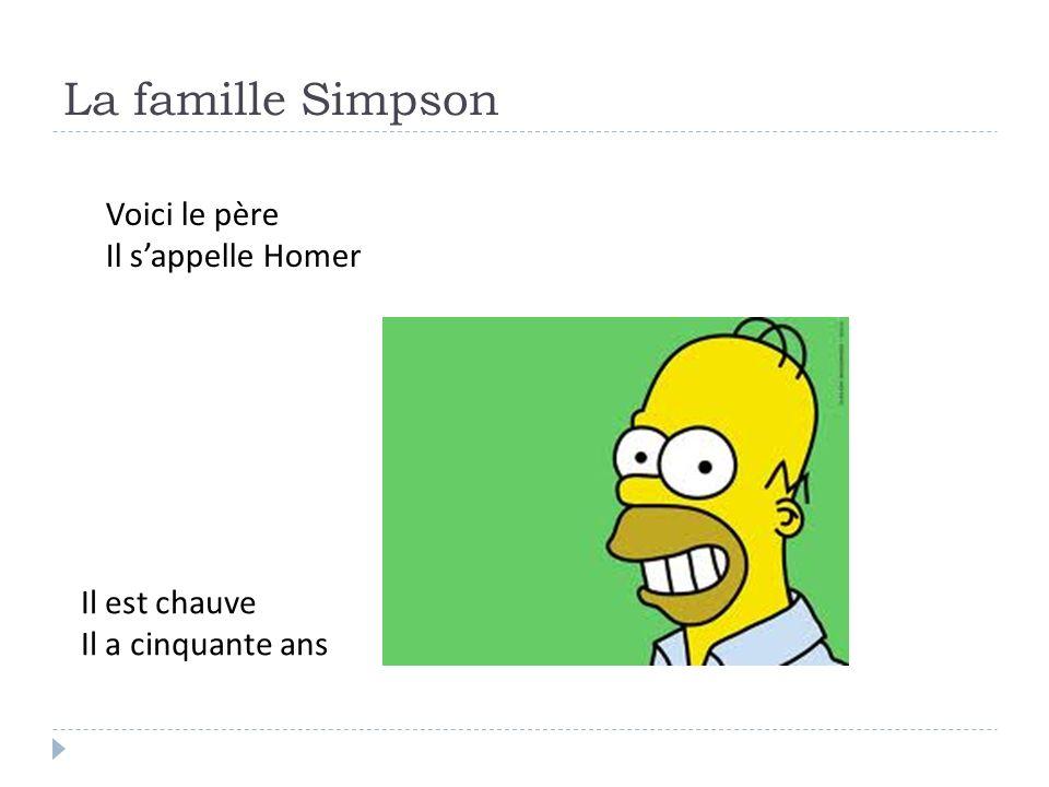 La famille Simpson Voici le père Il sappelle Homer Il est chauve Il a cinquante ans