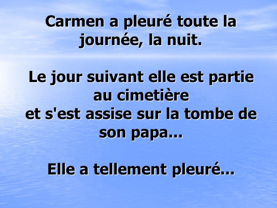 Carmen a pleuré toute la journée, la nuit.