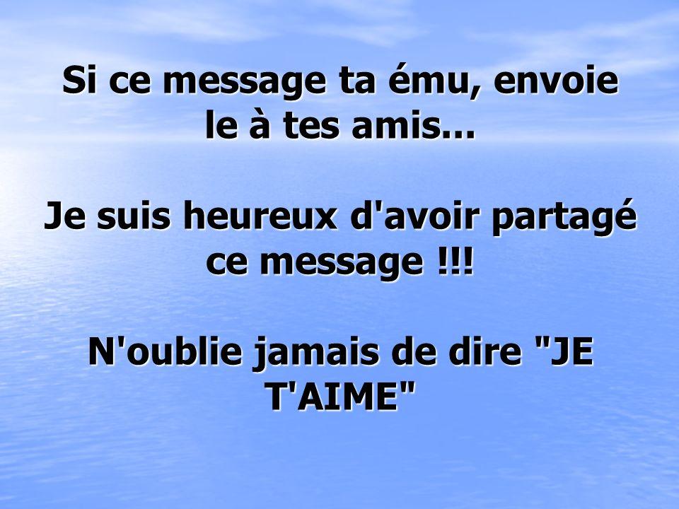 Si ce message ta ému, envoie le à tes amis...Je suis heureux d avoir partagé ce message !!.