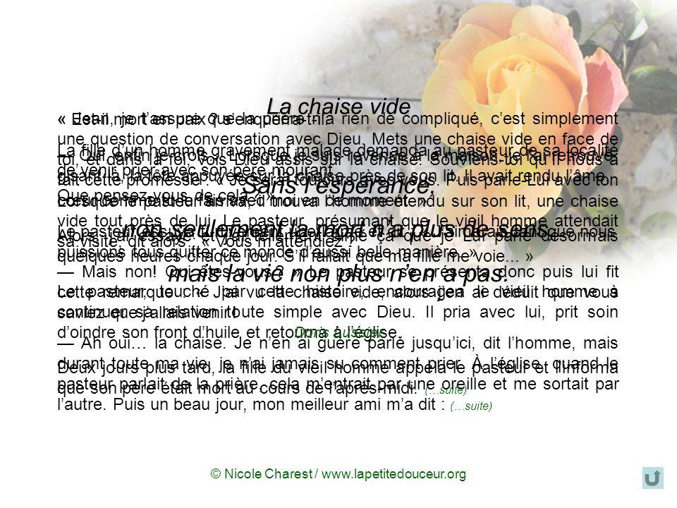 © Nicole Charest / www.lapetitedouceur.org La chaise vide La fille dun homme gravement malade demanda au pasteur de sa localité de venir prier avec son père mourant.