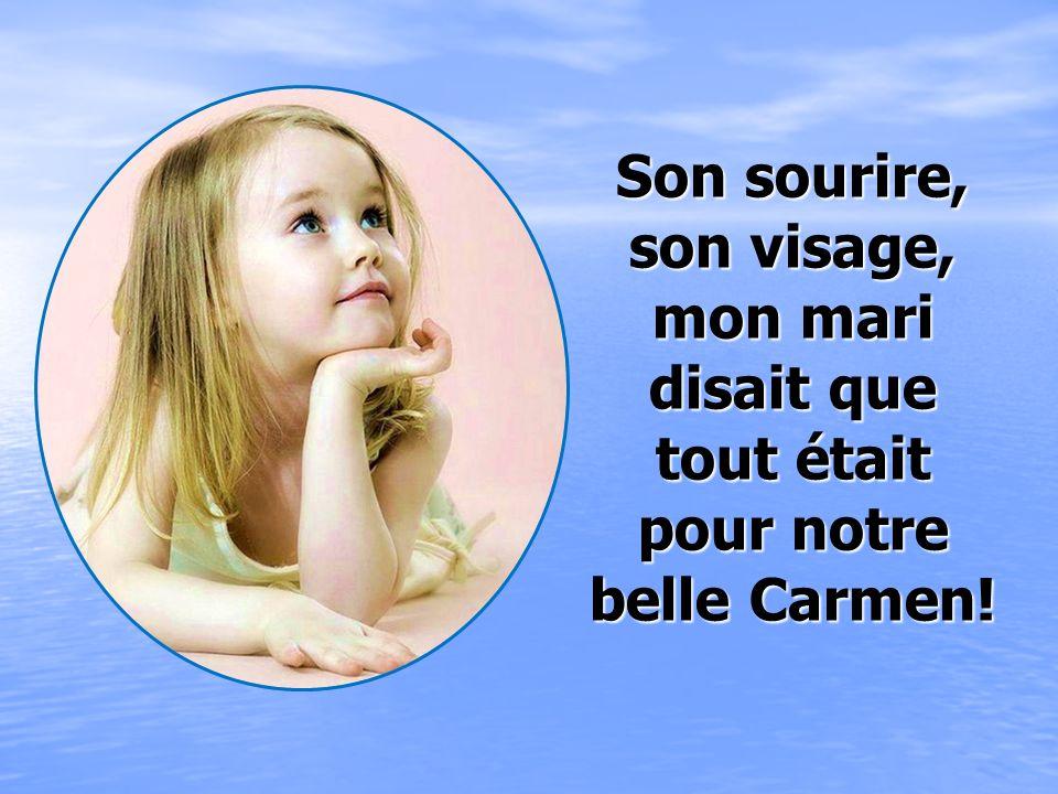 Son sourire, son visage, mon mari disait que tout était pour notre belle Carmen!