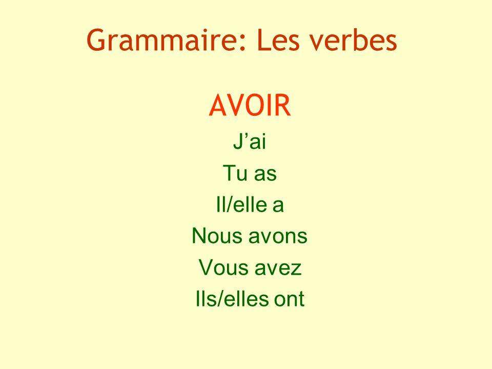 Grammaire: Les verbes AVOIR Jai Tu as Il/elle a Nous avons Vous avez Ils/elles ont
