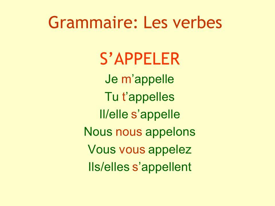 Grammaire: Les verbes SAPPELER Je mappelle Tu tappelles Il/elle sappelle Nous nous appelons Vous vous appelez Ils/elles sappellent