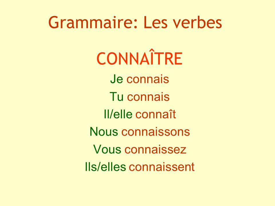 Grammaire: Les verbes CONNAÎTRE Je connais Tu connais Il/elle connaît Nous connaissons Vous connaissez Ils/elles connaissent