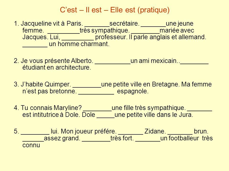 Cest – Il est – Elle est (pratique) 1. Jacqueline vit à Paris. _______secrétaire. _______une jeune femme. _________très sympathique. ________mariée av