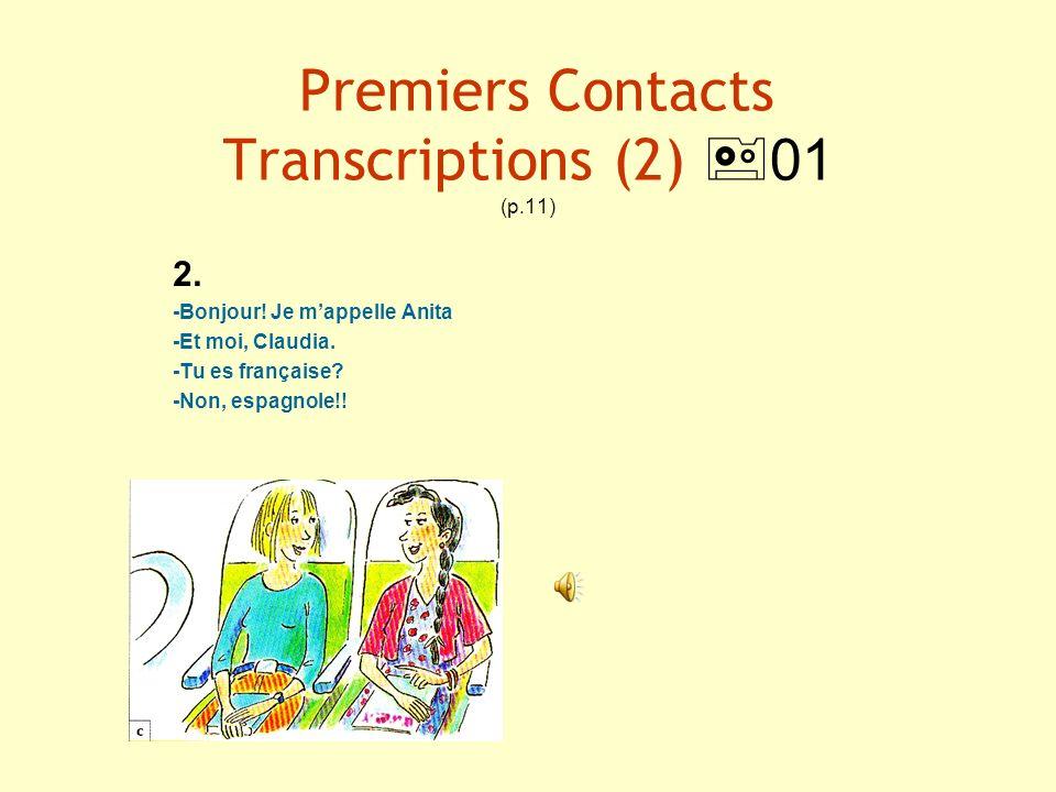 Premiers Contacts Transcriptions (2) 01 (p.11) 2. -Bonjour! Je mappelle Anita -Et moi, Claudia. -Tu es française? -Non, espagnole!!