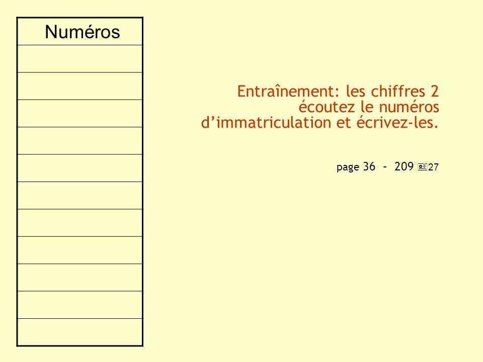 Entraînement: les chiffres 2 écoutez le numéros dimmatriculation et écrivez-les. page 36 – 209 27 Numéros