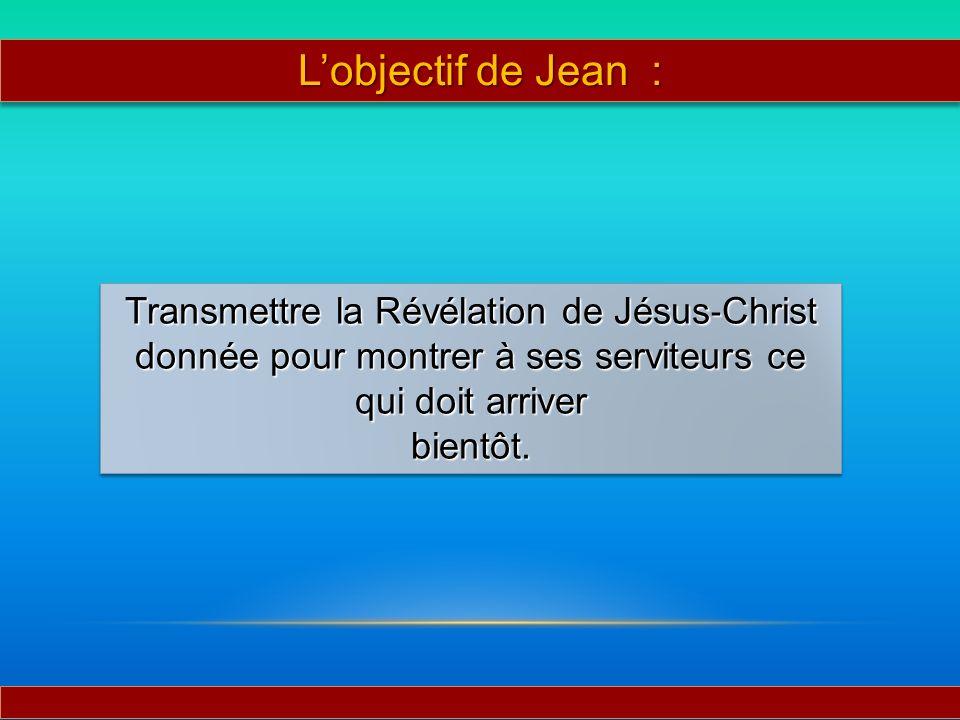 Transmettre la Révélation de Jésus Christ donnée pour montrer à ses serviteurs ce qui doit arriver bientôt. Transmettre la Révélation de Jésus Christ