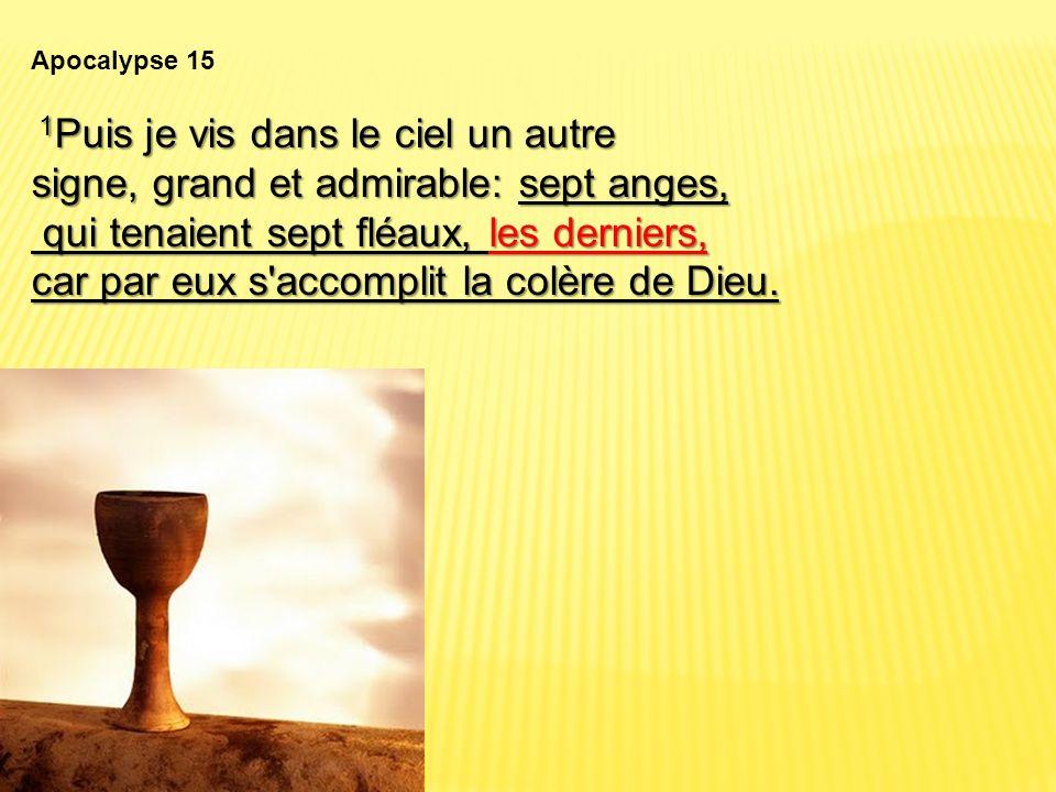 Apocalypse 15 1 Puis je vis dans le ciel un autre signe, grand et admirable: sept anges, qui tenaient sept fléaux, les derniers, qui tenaient sept flé