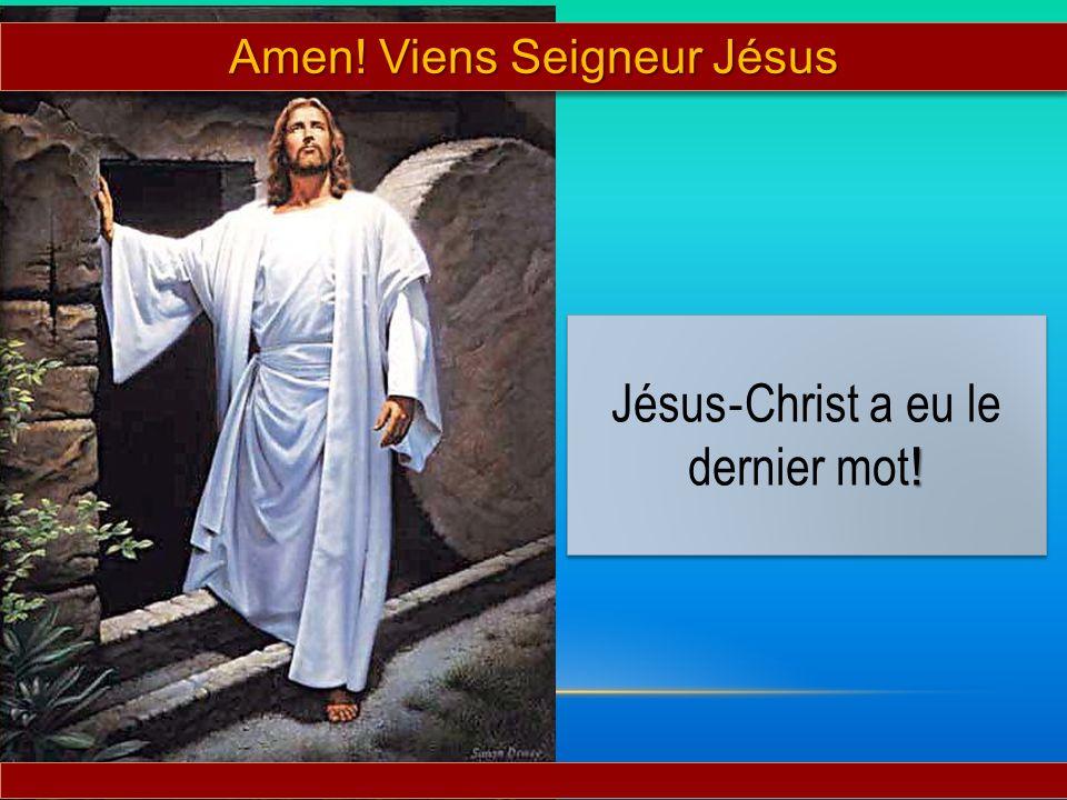 ! Jésus Christ a eu le dernier mot ! Amen! Viens Seigneur Jésus