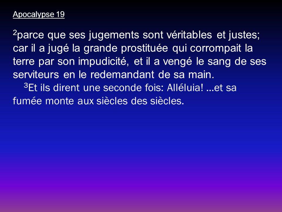 Apocalypse 19 2 parce que ses jugements sont véritables et justes; car il a jugé la grande prostituée qui corrompait la terre par son impudicité, et i