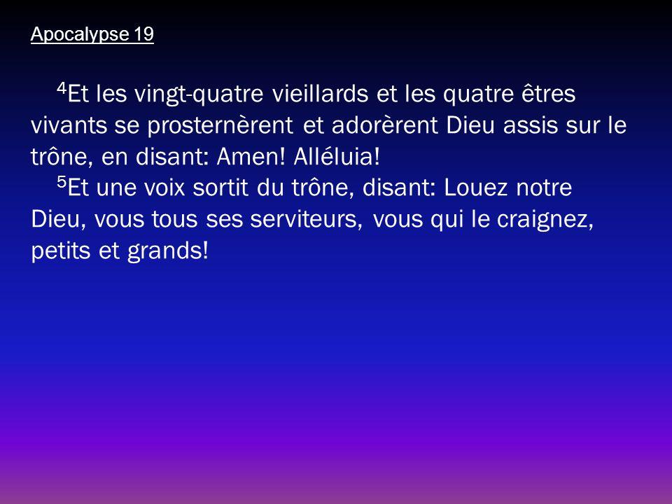 Apocalypse 19 4 Et les vingt-quatre vieillards et les quatre êtres vivants se prosternèrent et adorèrent Dieu assis sur le trône, en disant: Amen! All