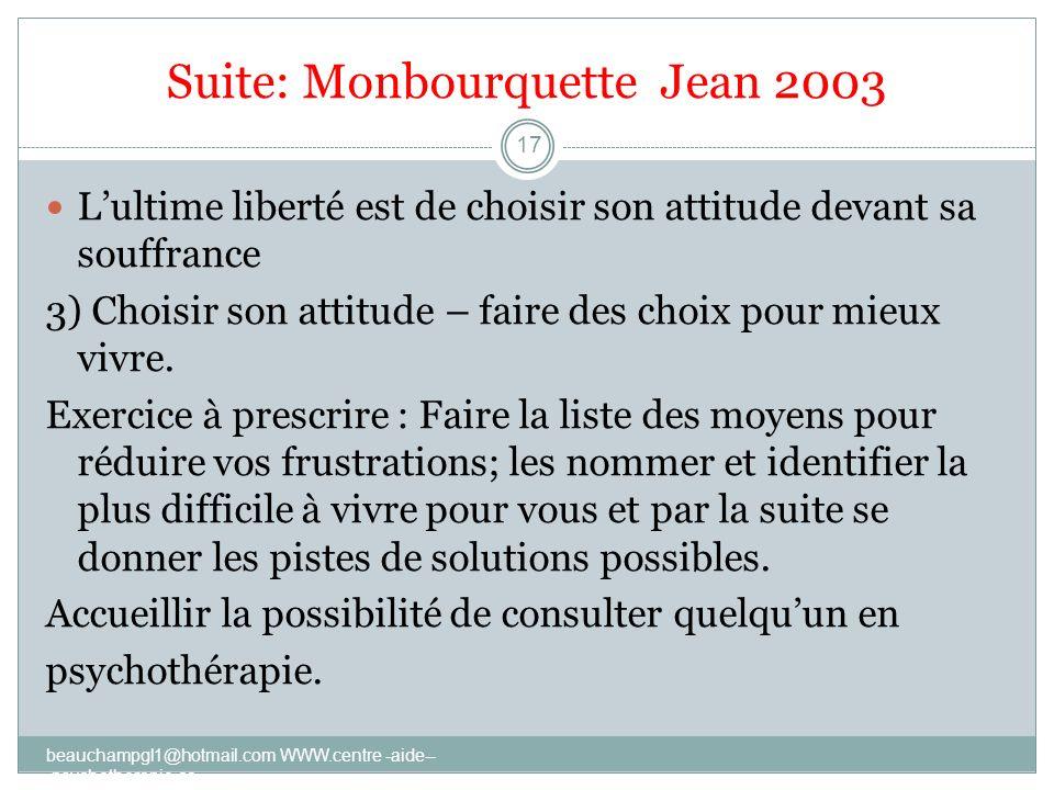 Suite: Monbourquette Jean 2003 Lultime liberté est de choisir son attitude devant sa souffrance 3) Choisir son attitude – faire des choix pour mieux v