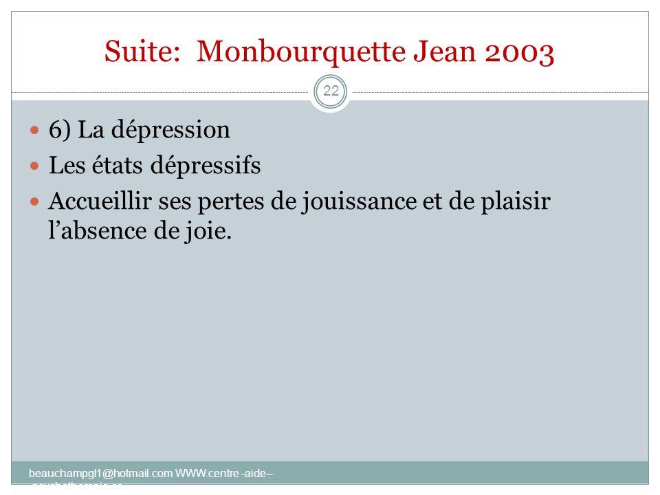 Suite: Monbourquette Jean 2003 6) La dépression Les états dépressifs Accueillir ses pertes de jouissance et de plaisir labsence de joie. beauchampgl1@