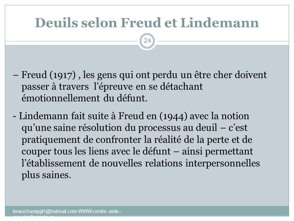 Deuils selon Freud et Lindemann – Freud (1917), les gens qui ont perdu un être cher doivent passer à travers lépreuve en se détachant émotionnellement