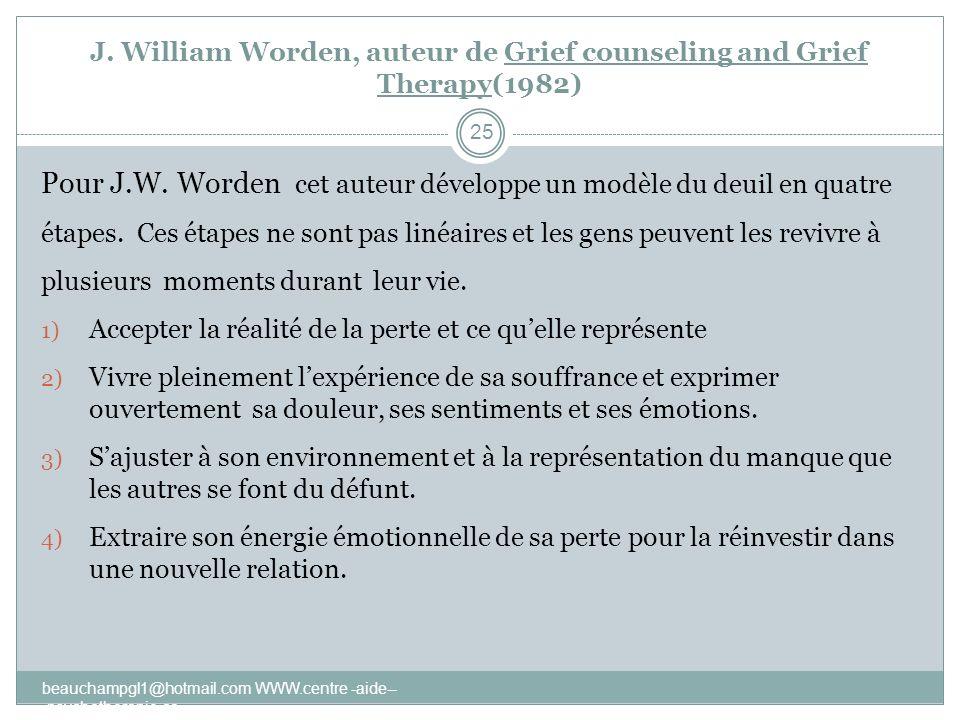J. William Worden, auteur de Grief counseling and Grief Therapy(1982) Pour J.W. Worden cet auteur développe un modèle du deuil en quatre étapes. Ces é