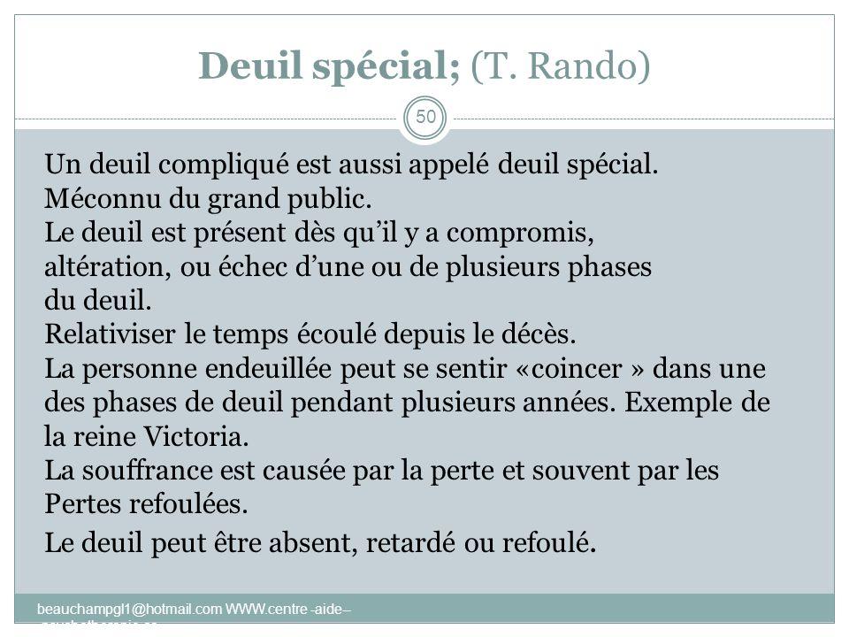 Deuil spécial; (T. Rando) Un deuil compliqué est aussi appelé deuil spécial. Méconnu du grand public. Le deuil est présent dès quil y a compromis, alt