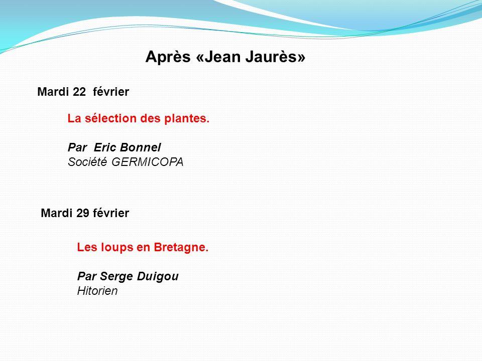 Mardi 22 février Les loups en Bretagne. Par Serge Duigou Hitorien Mardi 29 février Après «Jean Jaurès» La sélection des plantes. Par Eric Bonnel Socié