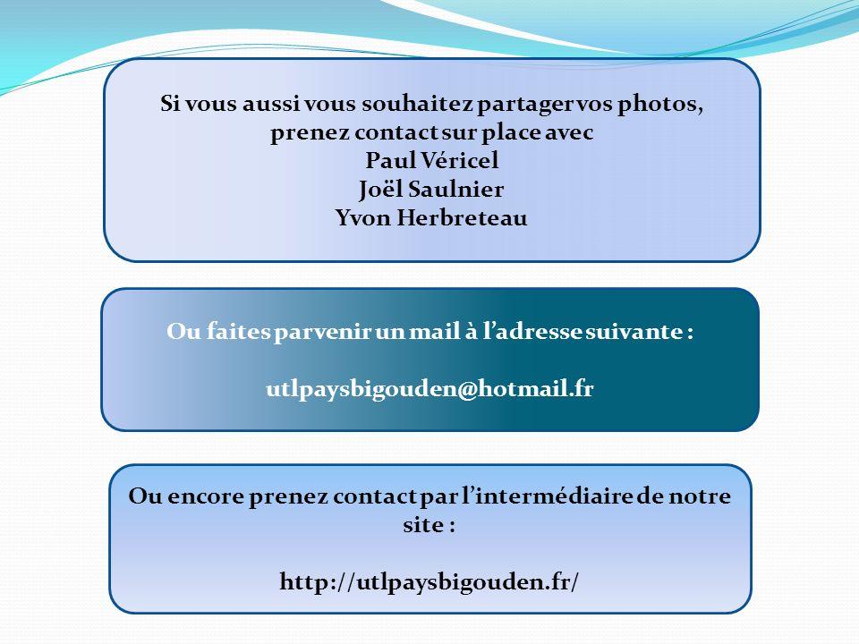 Si vous aussi vous souhaitez partager vos photos, prenez contact sur place avec Paul Véricel Joël Saulnier Yvon Herbreteau Ou faites parvenir un mail