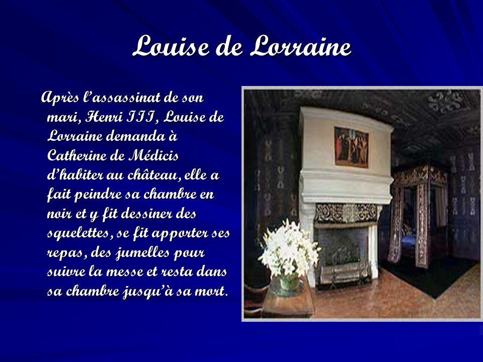 Louise de Lorraine Après lassassinat de son mari, Henri III, Louise de Lorraine demanda à Catherine de Médicis dhabiter au château, elle a fait peindr