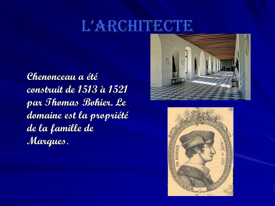Larchitecte Chenonceau a été construit de 1513 à 1521 par Thomas Bohier. Le domaine est la propriété de la famille de Marques.