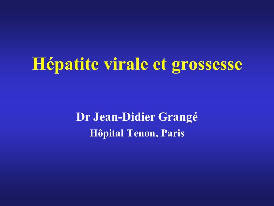 Hépatite virale et grossesse Dr Jean-Didier Grangé Hôpital Tenon, Paris