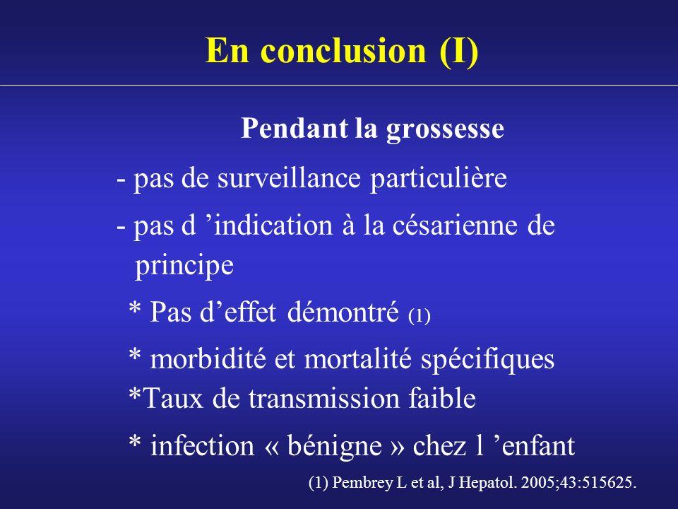 En conclusion (I) Pendant la grossesse - pas de surveillance particulière - pas d indication à la césarienne de principe * Pas deffet démontré (1) * m