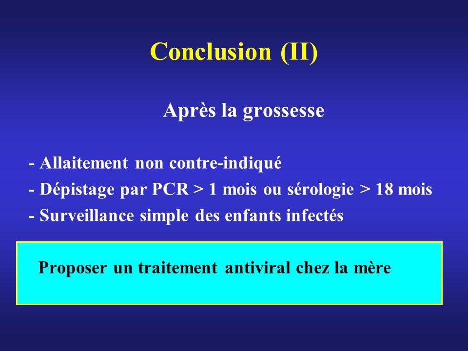 Conclusion (II) Après la grossesse - Allaitement non contre-indiqué - Dépistage par PCR > 1 mois ou sérologie > 18 mois - Surveillance simple des enfa