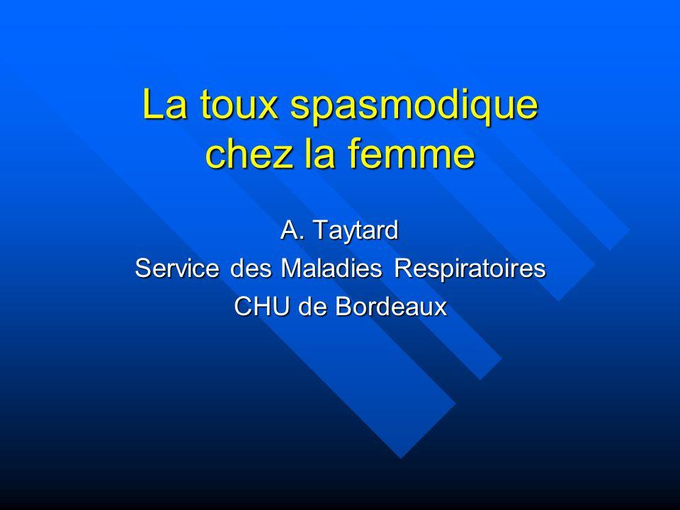 La toux spasmodique chez la femme A. Taytard Service des Maladies Respiratoires CHU de Bordeaux