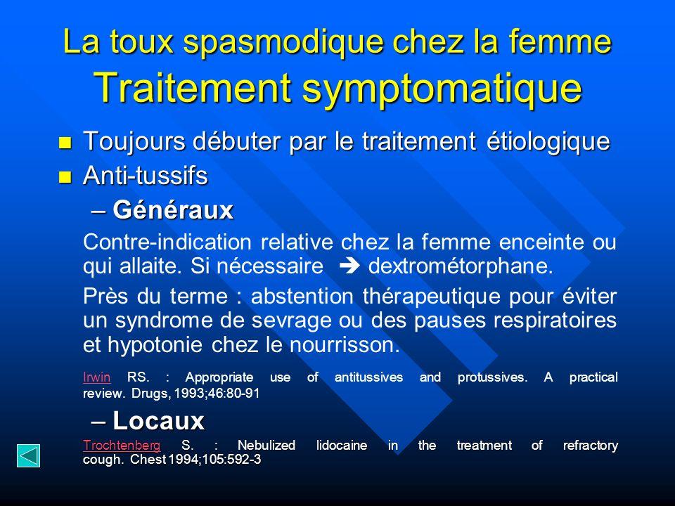 La toux spasmodique chez la femme Traitement symptomatique Toujours débuter par le traitement étiologique Toujours débuter par le traitement étiologiq