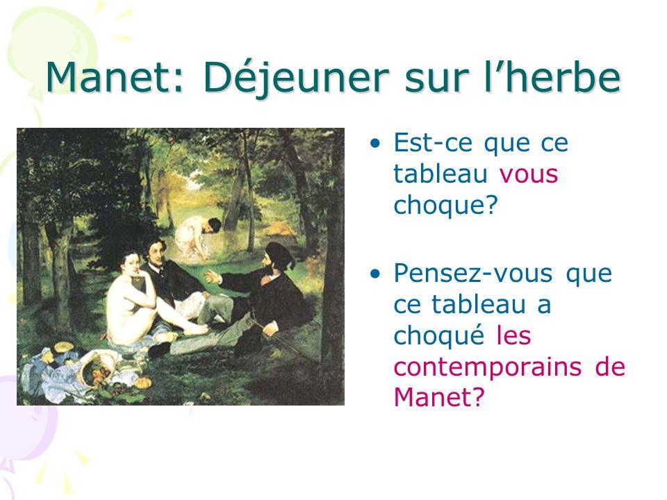 Manet: Déjeuner sur lherbe Est-ce que ce tableau vous choque? Pensez-vous que ce tableau a choqué les contemporains de Manet?