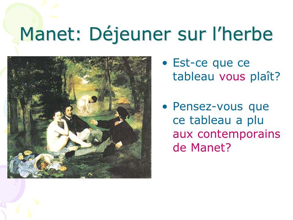Manet: Déjeuner sur lherbe Est-ce que ce tableau vous plaît? Pensez-vous que ce tableau a plu aux contemporains de Manet?