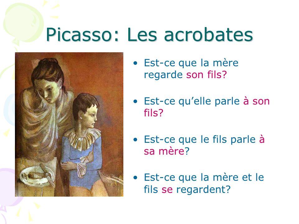 Picasso: Les acrobates Est-ce que la mère regarde son fils? Est-ce quelle parle à son fils? Est-ce que le fils parle à sa mère? Est-ce que la mère et