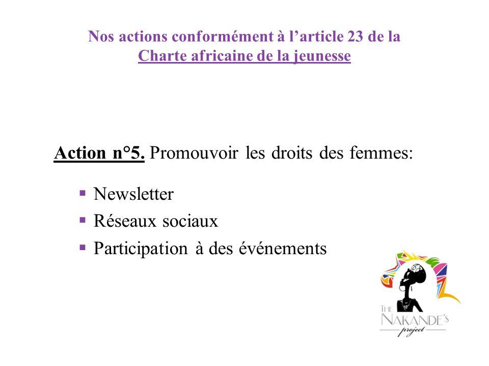 Nos actions conformément à larticle 23 de la Charte africaine de la jeunesse Action n°5. Promouvoir les droits des femmes: Newsletter Réseaux sociaux