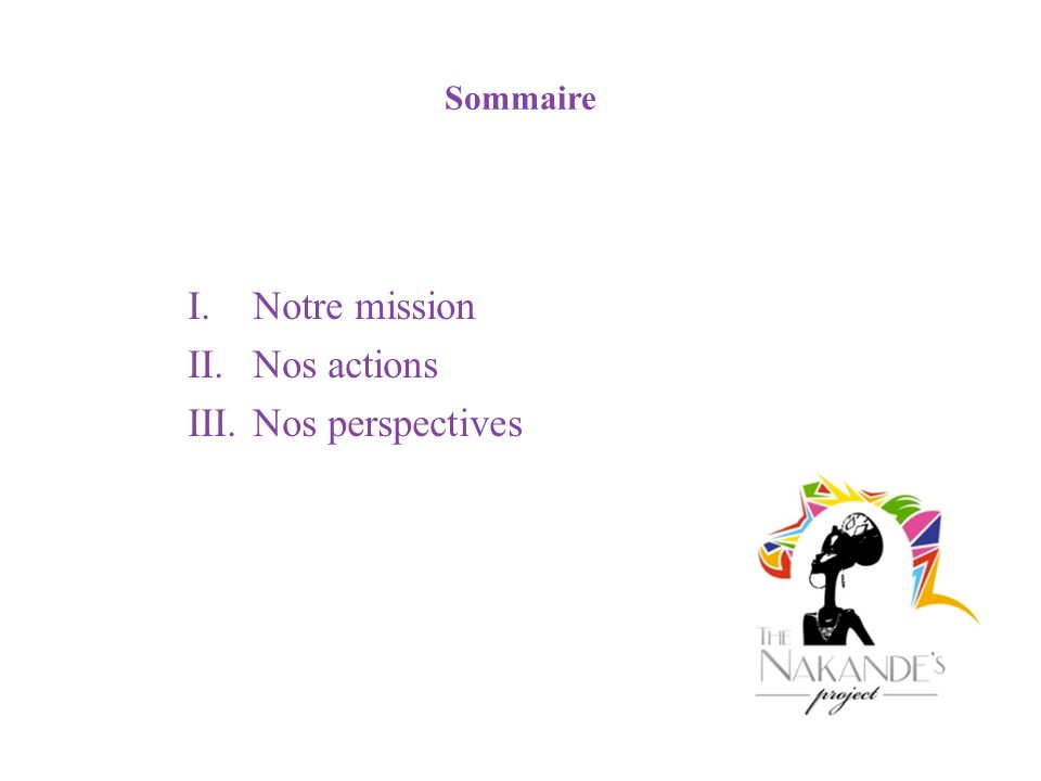 Sommaire I.Notre mission II.Nos actions III.Nos perspectives