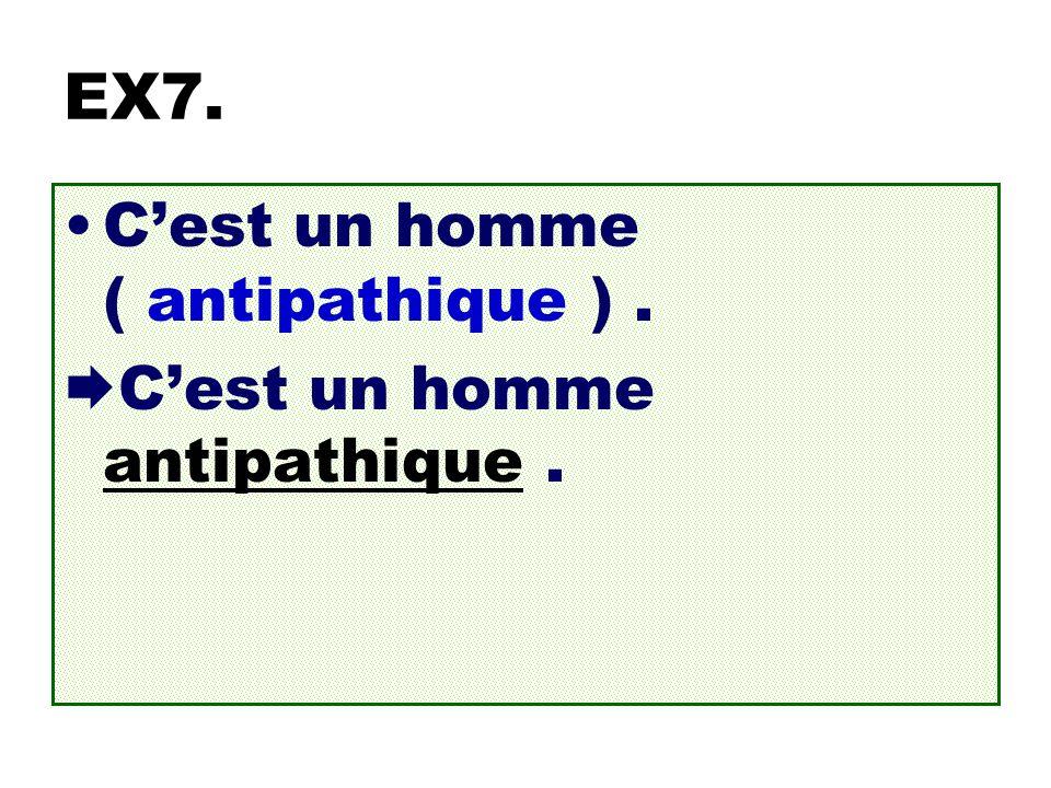 EX7. Cest un homme ( antipathique ). Cest un homme antipathique.