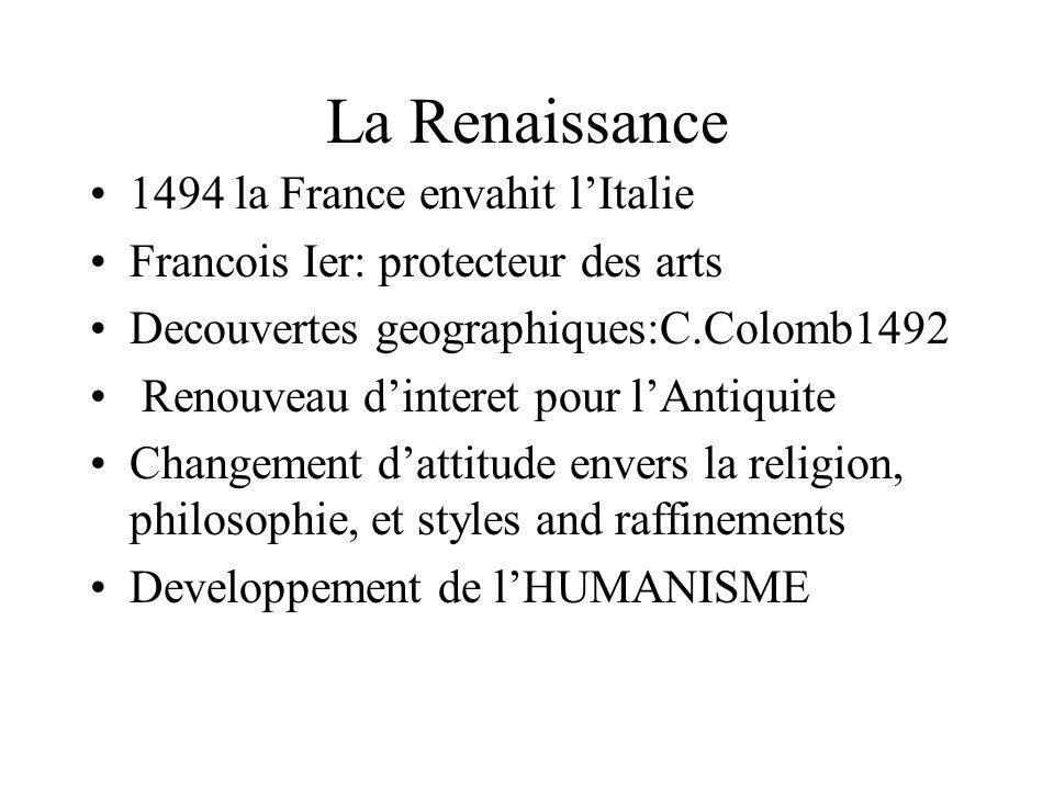 La Renaissance 1494 la France envahit lItalie Francois Ier: protecteur des arts Decouvertes geographiques:C.Colomb1492 Renouveau dinteret pour lAntiqu