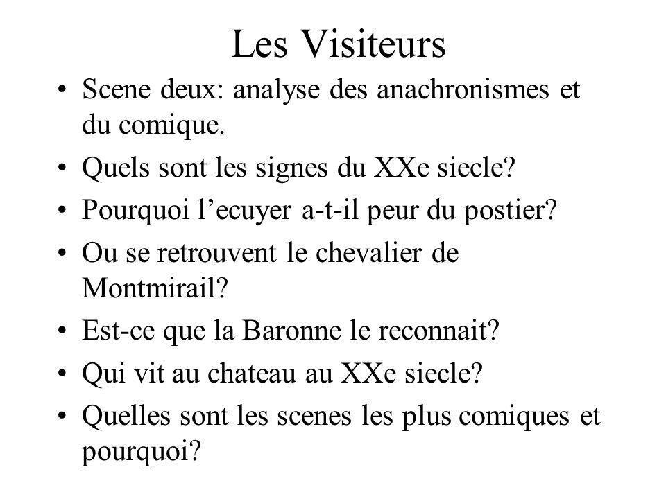 Les Visiteurs Scene deux: analyse des anachronismes et du comique. Quels sont les signes du XXe siecle? Pourquoi lecuyer a-t-il peur du postier? Ou se