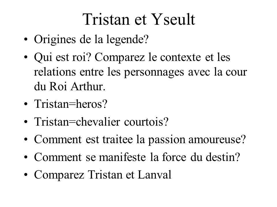 Tristan et Yseult Origines de la legende? Qui est roi? Comparez le contexte et les relations entre les personnages avec la cour du Roi Arthur. Tristan