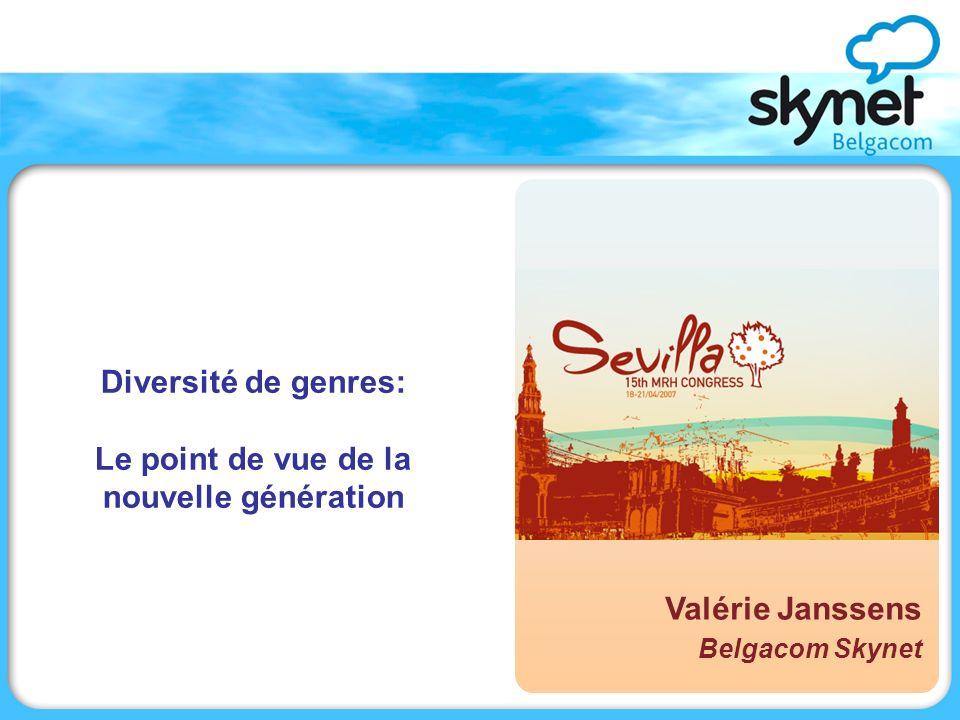 Diversité de genres: Le point de vue de la nouvelle génération Valérie Janssens, Belgacom Skynet Valérie Janssens Belgacom Skynet