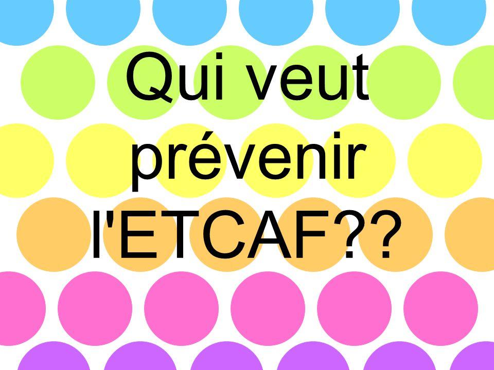 Qui veut prévenir l'ETCAF??
