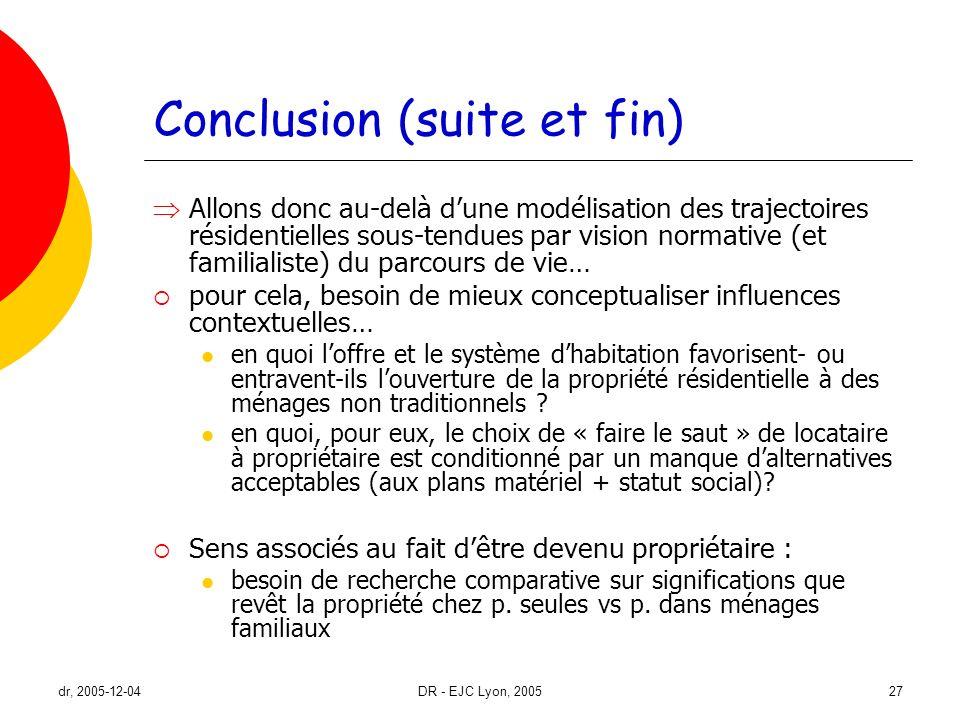 dr, 2005-12-04DR - EJC Lyon, 200527 Conclusion (suite et fin) Allons donc au-delà dune modélisation des trajectoires résidentielles sous-tendues par v