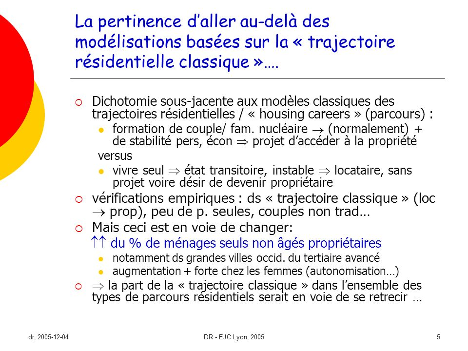 dr, 2005-12-04DR - EJC Lyon, 200526 Conclusion (1) « Si les ménages dune personne sont plus nombreux à devenir propriétaire ceci semble témoigner dun degré de durabilité beaucoup plus forte que ce quon a eu tendance à associer à ce type de ménage » (notre traduction) (Hall et al.