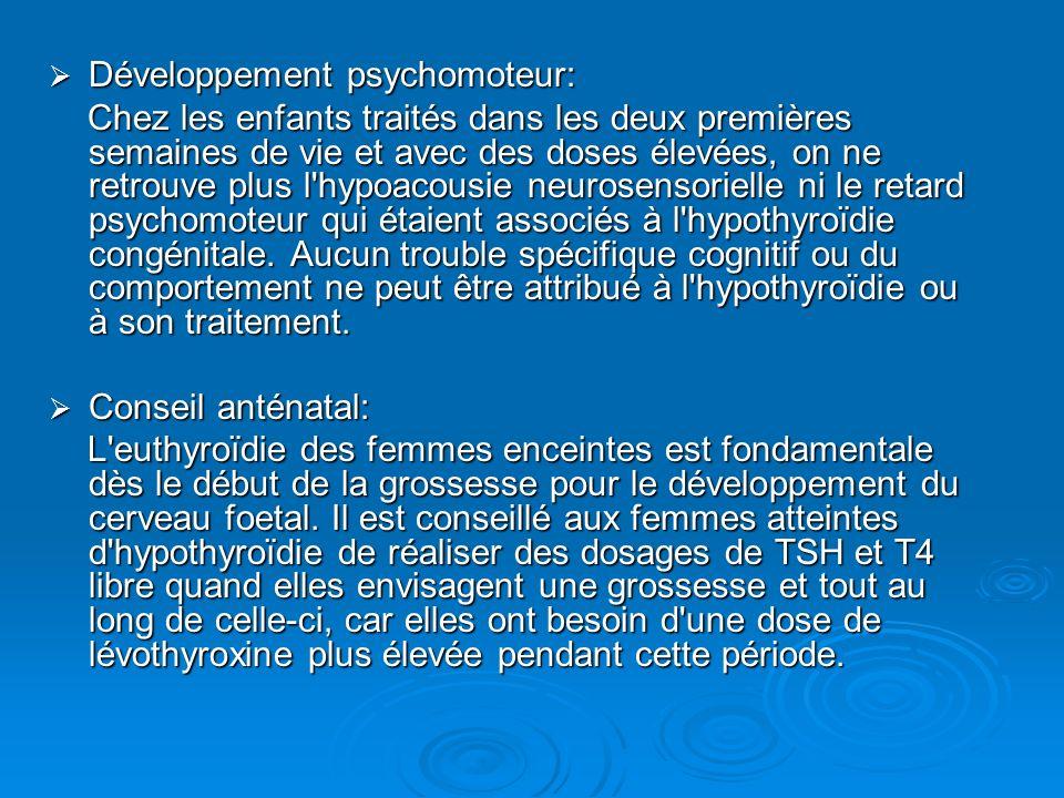 Développement psychomoteur: Développement psychomoteur: Chez les enfants traités dans les deux premières semaines de vie et avec des doses élevées, on