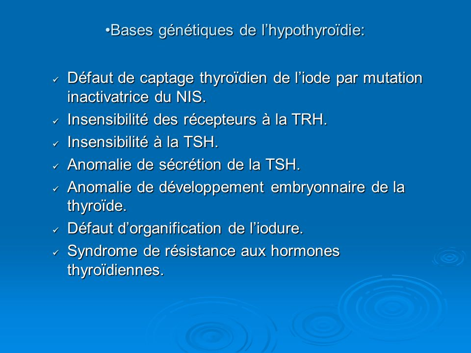Bases génétiques de lhypothyroïdie:Bases génétiques de lhypothyroïdie: Défaut de captage thyroïdien de liode par mutation inactivatrice du NIS. Défaut