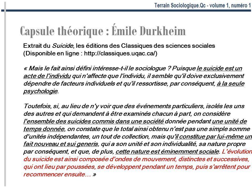 Capsule théorique : Émile Durkheim Extrait du Suicide, les éditions des Classiques des sciences sociales (Disponible en ligne : http://classiques.uqac.ca/) « Mais le fait ainsi défini intéresse-t-il le sociologue .