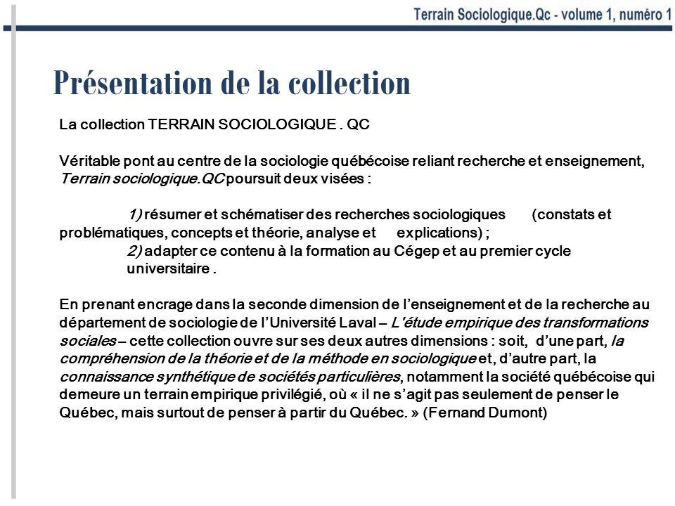 Présentation de la collection La collection TERRAIN SOCIOLOGIQUE. QC Véritable pont au centre de la sociologie québécoise reliant recherche et enseign