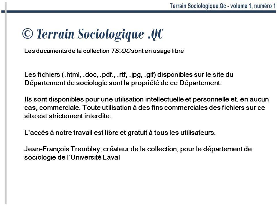 © Terrain Sociologique.QC Les documents de la collection TS.QC sont en usage libre Les fichiers (.html,.doc,.pdf.,.rtf,.jpg,.gif) disponibles sur le site du Département de sociologie sont la propriété de ce Département.