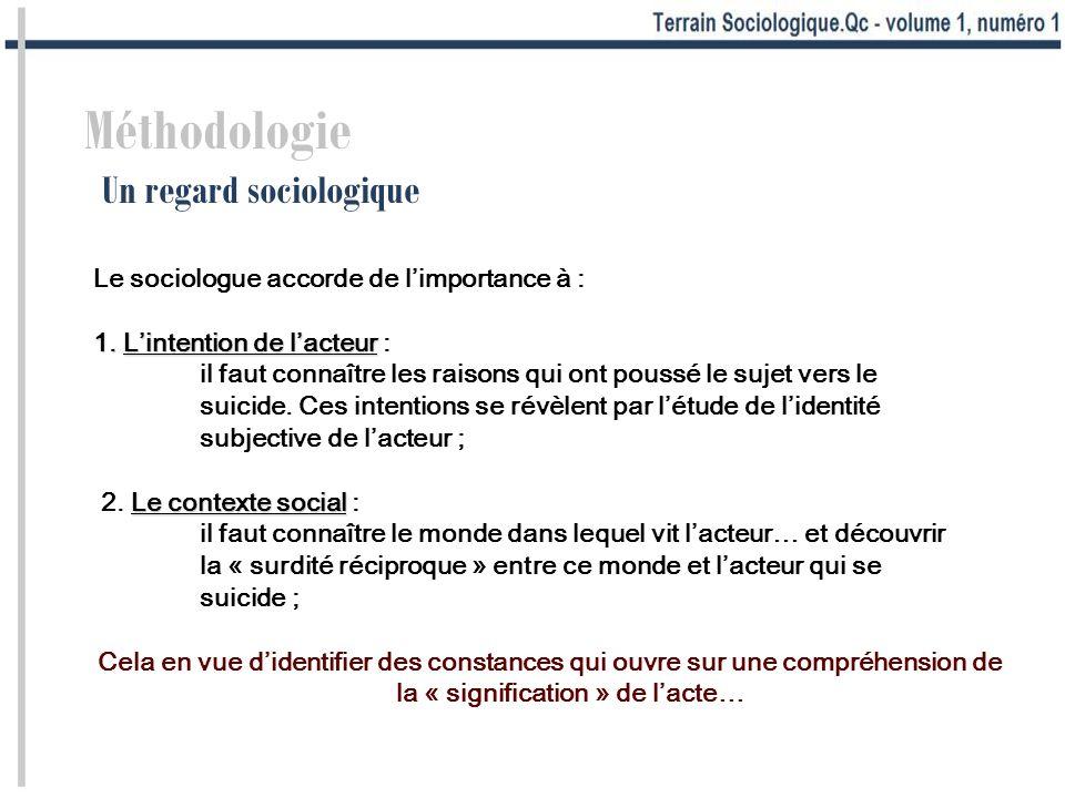 Méthodologie Un regard sociologique Le sociologue accorde de limportance à : 1. Lintention de lacteur 1. Lintention de lacteur : il faut connaître les