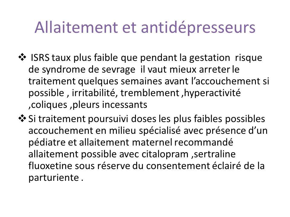 Allaitement et antidépresseurs ISRS taux plus faible que pendant la gestation risque de syndrome de sevrage il vaut mieux arreter le traitement quelqu